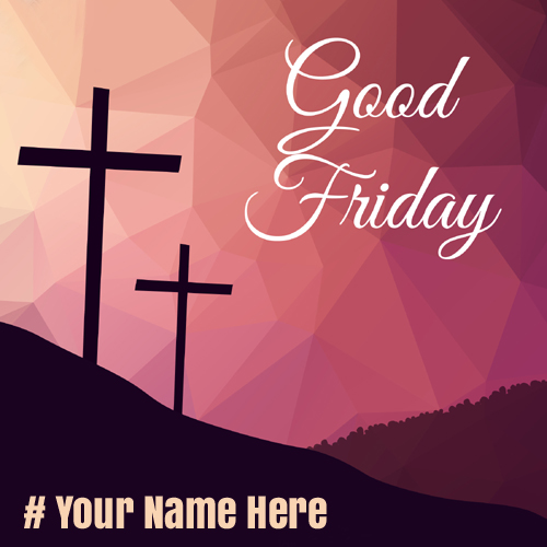 Good Friday 2018 Wishes Greeting With Your Name