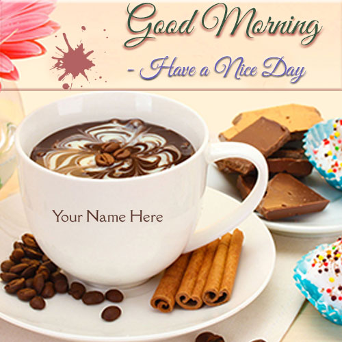Have A Nice Day Good Morning Name Pics With Tea