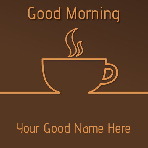 Good Morning Coffee With Your Name On It