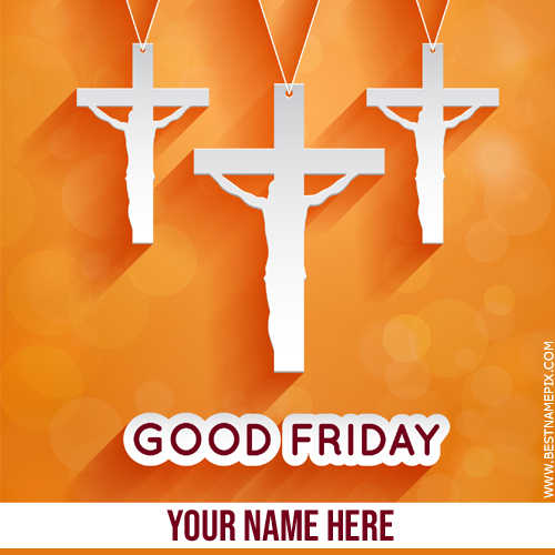 Good Friday 2018 Wishes Greeting With Name