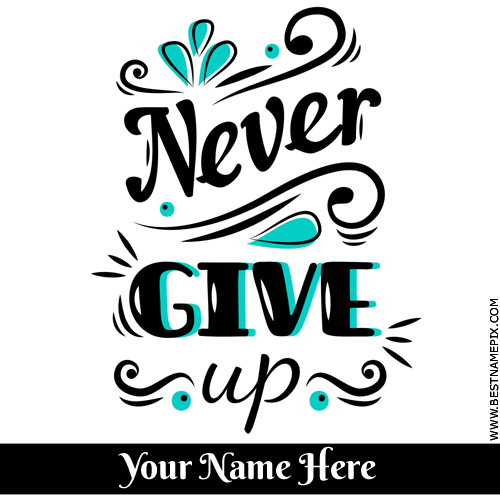 Never Give Up Motivational Quote With Name